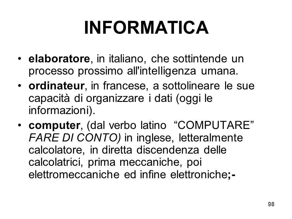 98 INFORMATICA elaboratore, in italiano, che sottintende un processo prossimo all'intelligenza umana. ordinateur, in francese, a sottolineare le sue c