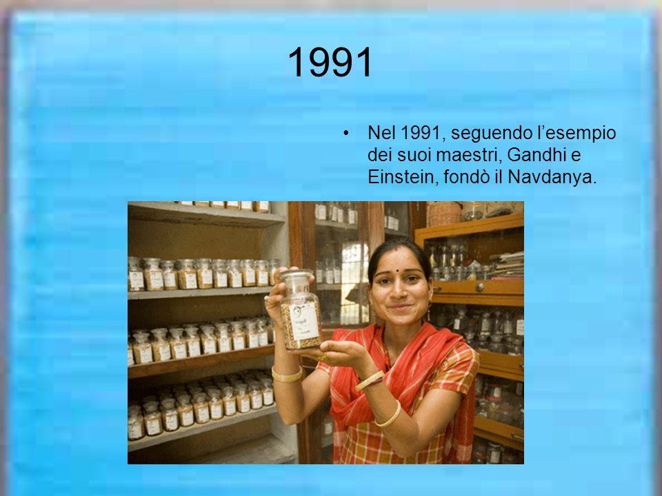 1991 Nel 1991, seguendo lesempio dei suoi maestri, Gandhi e Einstein, fondò il Navdanya.