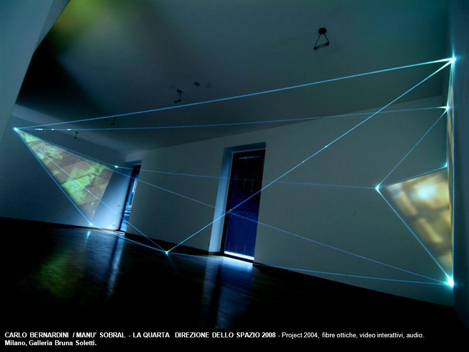 CARLO BERNARDINI / MANU SOBRAL - LA QUARTA DIREZIONE DELLO SPAZIO 2008 - Project 2004, fibre ottiche, video interattivi, audio.