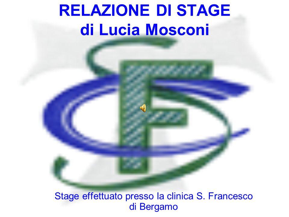 RELAZIONE DI STAGE di Lucia Mosconi Stage effettuato presso la clinica S. Francesco di Bergamo