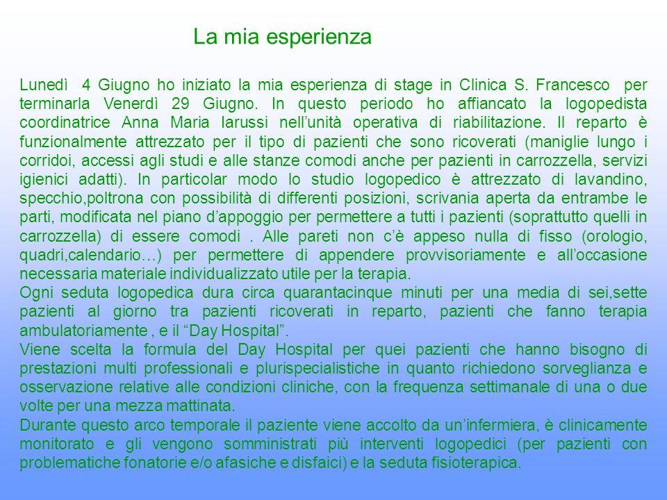 Lunedì 4 Giugno ho iniziato la mia esperienza di stage in Clinica S. Francesco per terminarla Venerdì 29 Giugno. In questo periodo ho affiancato la lo