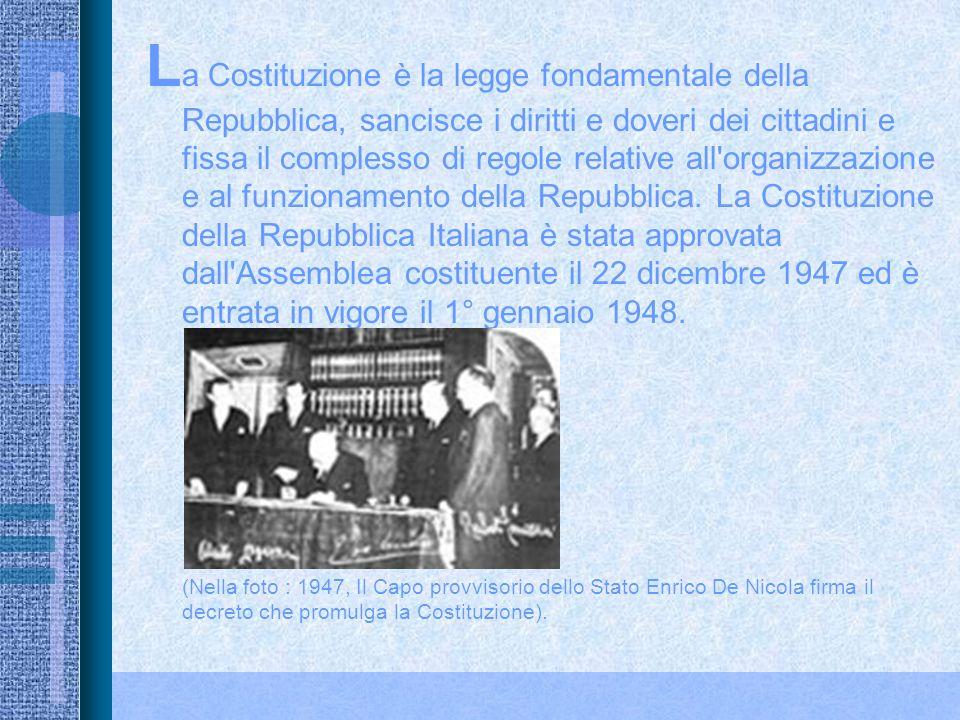L a Costituzione è la legge fondamentale della Repubblica, sancisce i diritti e doveri dei cittadini e fissa il complesso di regole relative all organizzazione e al funzionamento della Repubblica.