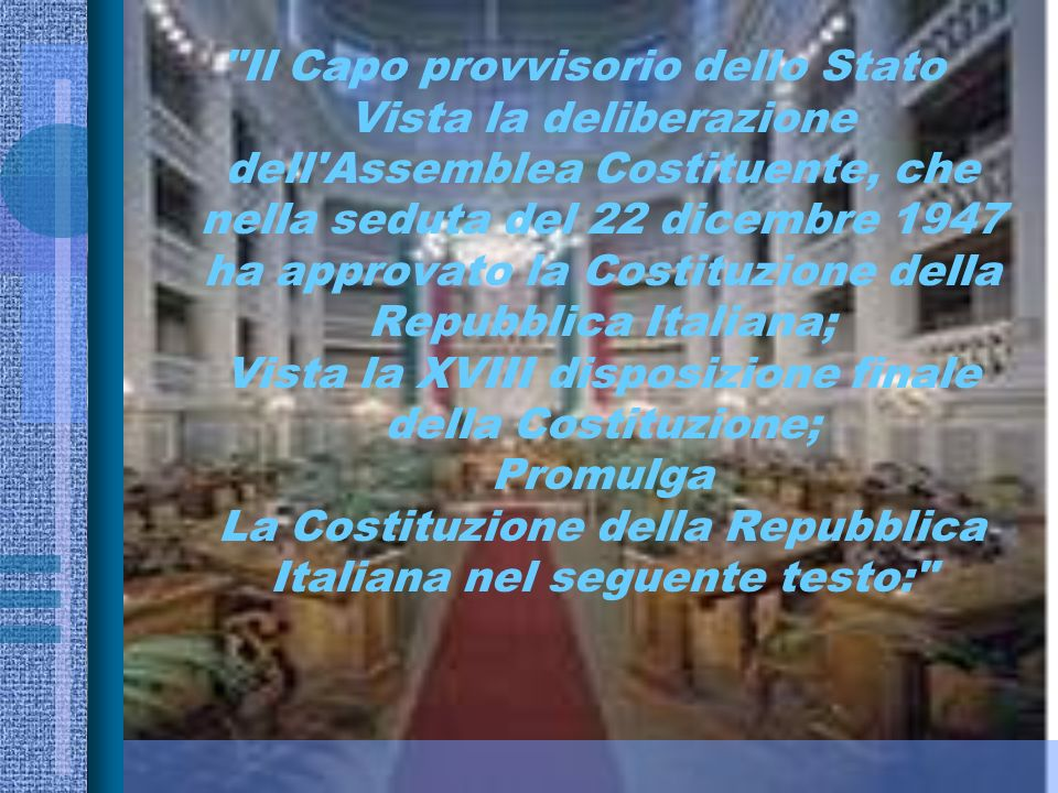 L a Costituzione è la legge fondamentale della Repubblica, sancisce i diritti e doveri dei cittadini e fissa il complesso di regole relative all'organ