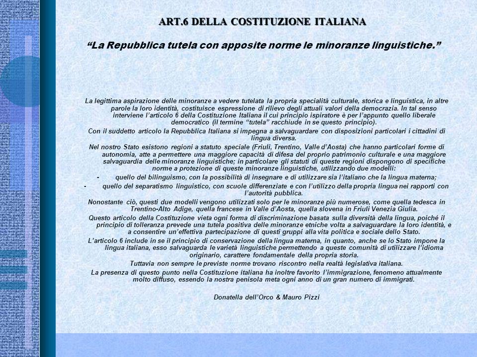 ART.6 DELLA COSTITUZIONE ITALIANA ART.6 DELLA COSTITUZIONE ITALIANA La Repubblica tutela con apposite norme le minoranze linguistiche.