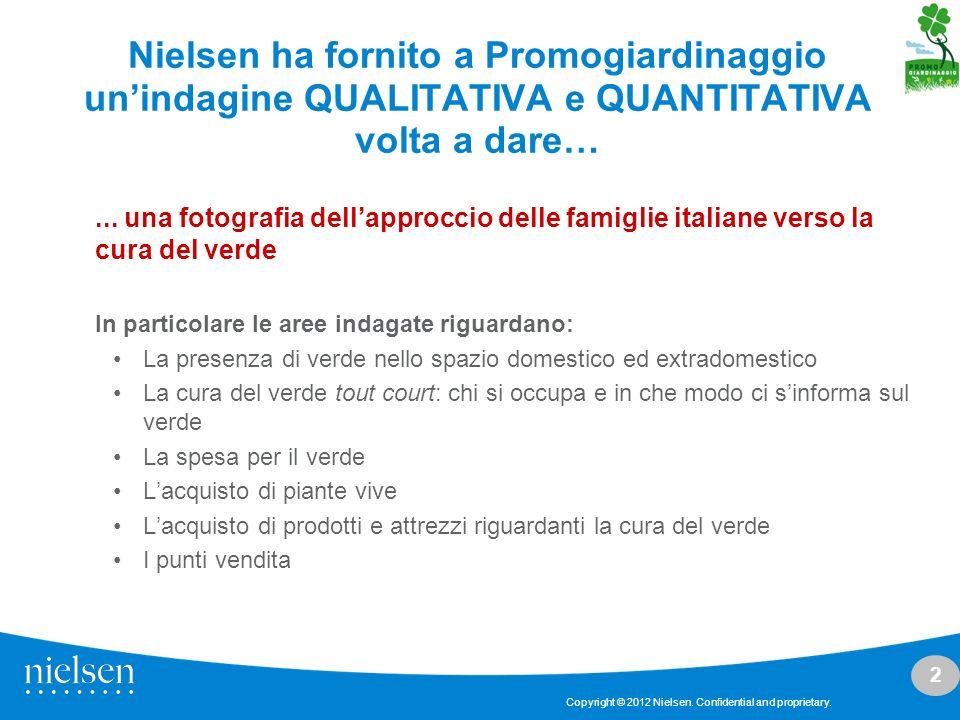 2 Copyright © 2012 Nielsen. Confidential and proprietary. Nielsen ha fornito a Promogiardinaggio unindagine QUALITATIVA e QUANTITATIVA volta a dare…..