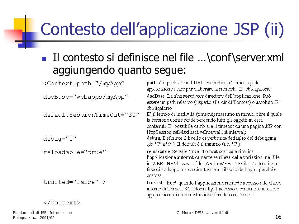 Fondamenti di JSP: Introduzione G. Moro - DEIS Università di Bologna - a.a. 2001/02 16 Contesto dellapplicazione JSP (ii) Il contesto si definisce nel