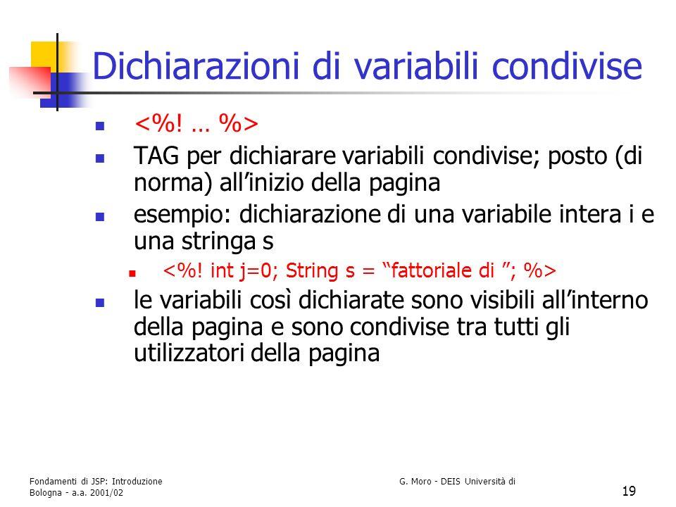 Fondamenti di JSP: Introduzione G. Moro - DEIS Università di Bologna - a.a. 2001/02 19 Dichiarazioni di variabili condivise TAG per dichiarare variabi