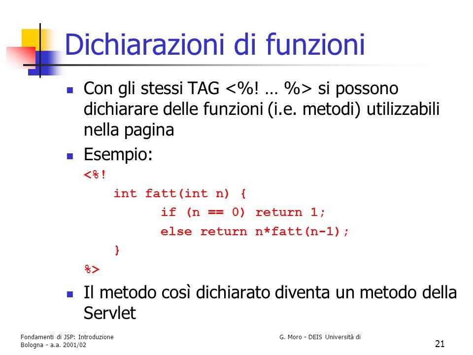 Fondamenti di JSP: Introduzione G. Moro - DEIS Università di Bologna - a.a. 2001/02 21 Dichiarazioni di funzioni Con gli stessi TAG si possono dichiar