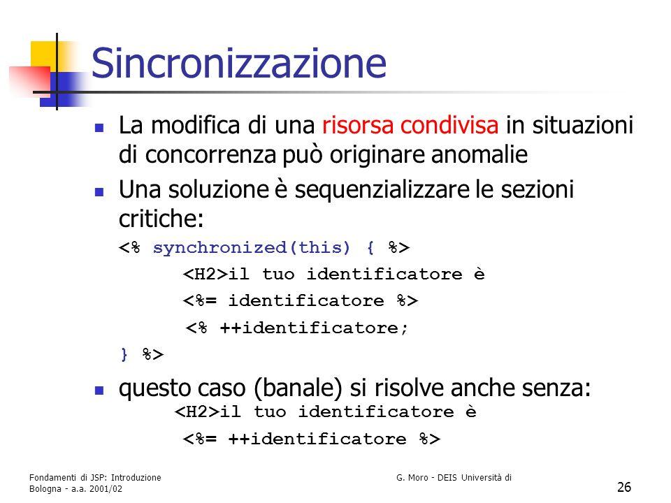Fondamenti di JSP: Introduzione G. Moro - DEIS Università di Bologna - a.a. 2001/02 26 Sincronizzazione La modifica di una risorsa condivisa in situaz