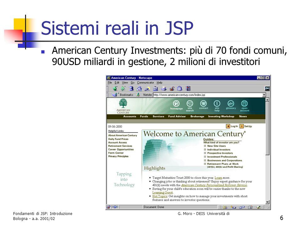 Fondamenti di JSP: Introduzione G. Moro - DEIS Università di Bologna - a.a. 2001/02 6 Sistemi reali in JSP American Century Investments: più di 70 fon