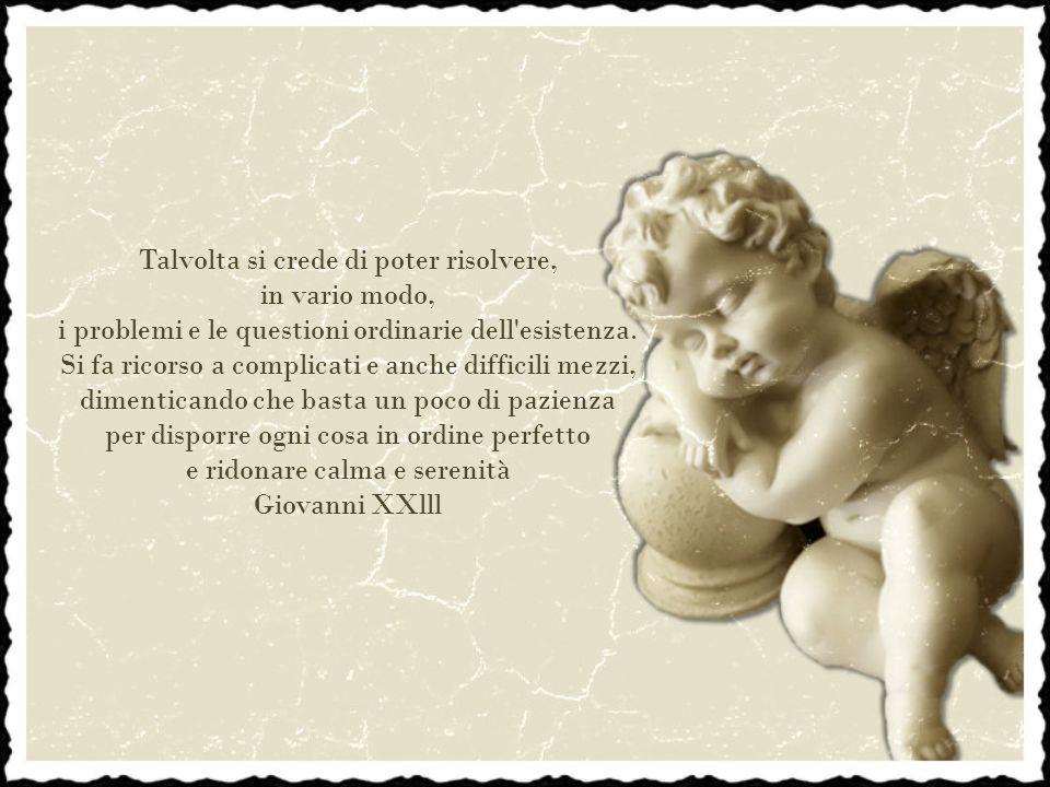 Solo per oggi sarò felice nella certezza che sono stato creato per essere felice non solo nell'altro mondo, ma anche in questo. Papa Giovanni XXIII