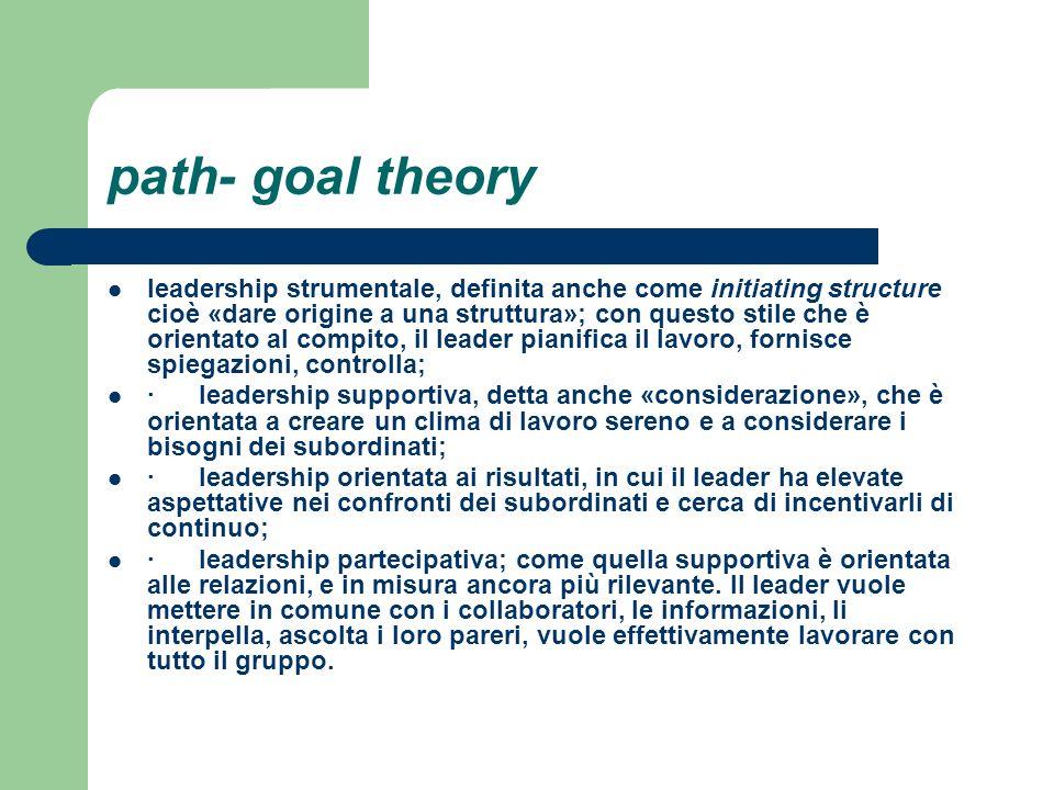 path- goal theory leadership strumentale, definita anche come initiating structure cioè «dare origine a una struttura»; con questo stile che è orienta