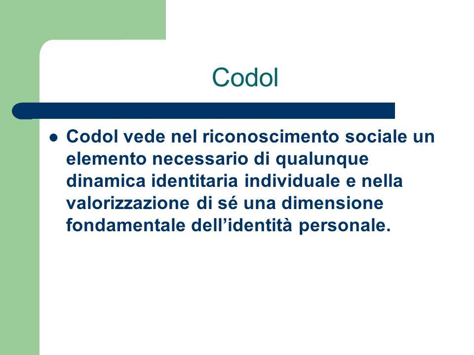 Codol Codol vede nel riconoscimento sociale un elemento necessario di qualunque dinamica identitaria individuale e nella valorizzazione di sé una dime