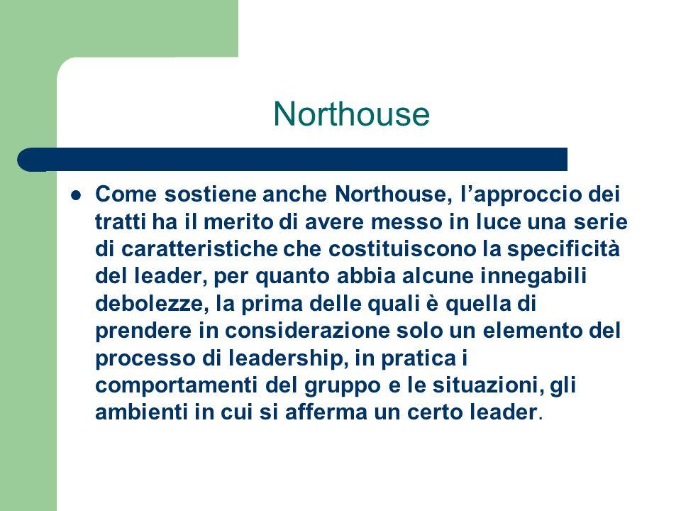 Northouse Come sostiene anche Northouse, lapproccio dei tratti ha il merito di avere messo in luce una serie di caratteristiche che costituiscono la s