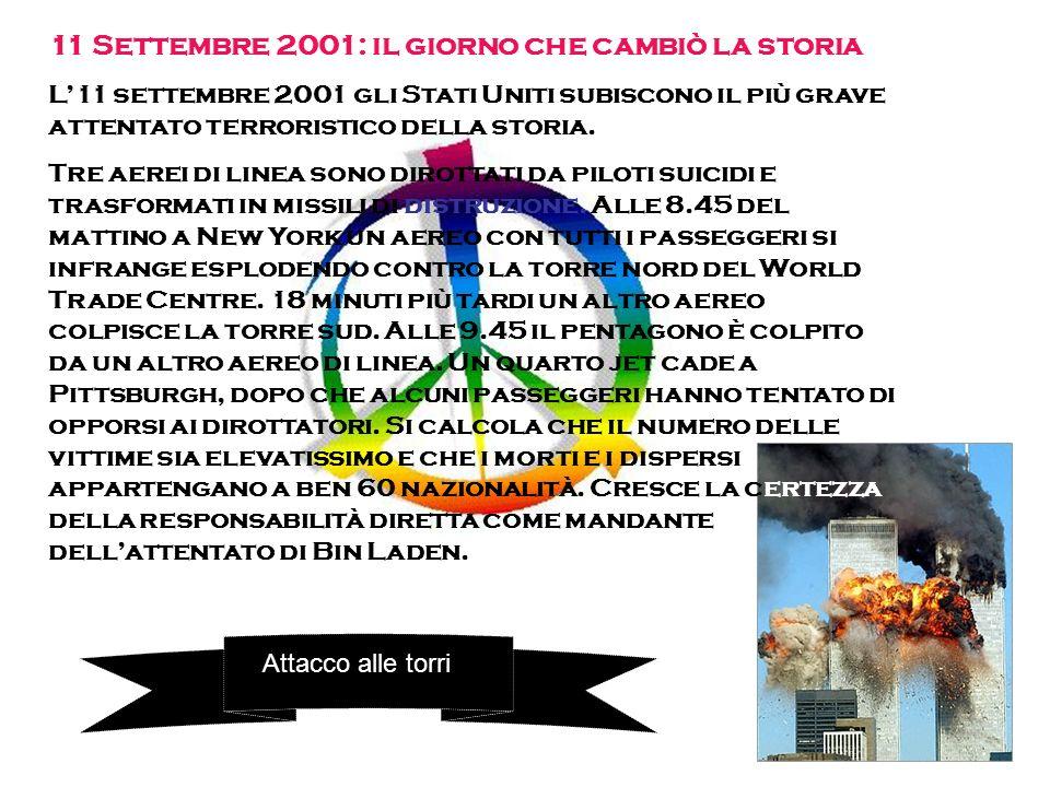 11 Settembre 2001: il giorno che cambiò la storia L11 settembre 2001 gli Stati Uniti subiscono il più grave attentato terroristico della storia. Tre a