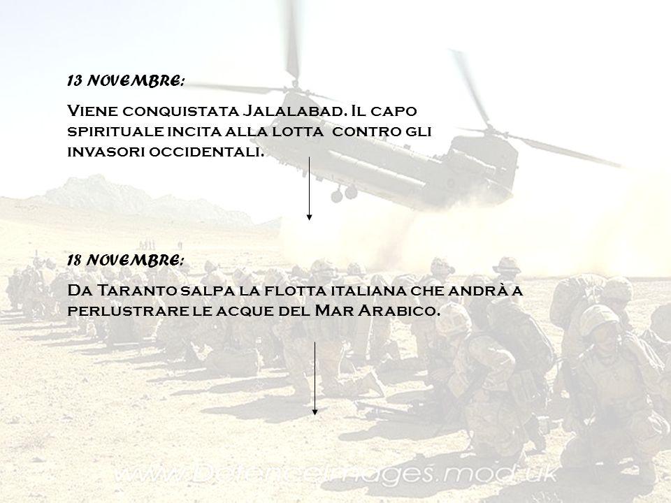 13 NOVEMBRE: Viene conquistata Jalalabad. Il capo spirituale incita alla lotta contro gli invasori occidentali. 18 NOVEMBRE: Da Taranto salpa la flott