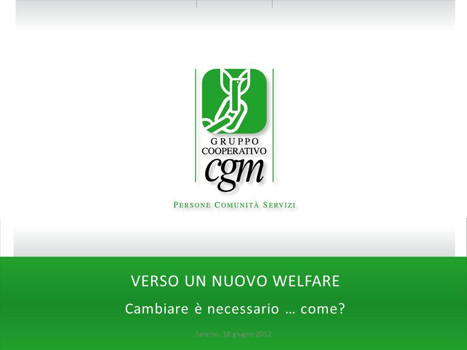 VERSO UN NUOVO WELFARE Cambiare è necessario … come? Salerno, 18 giugno 2012