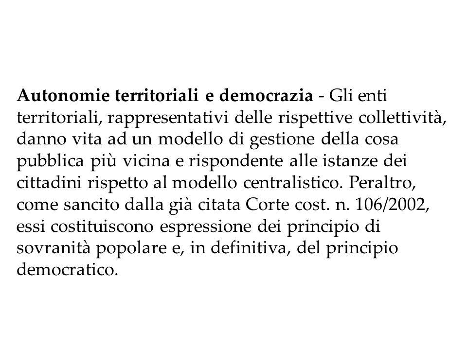 Definizione Il principio autonomistico comporta il riconoscimento e la garanzia delle Regioni e degli altri enti territoriali minori (Comuni, Città metropolitane, Province).