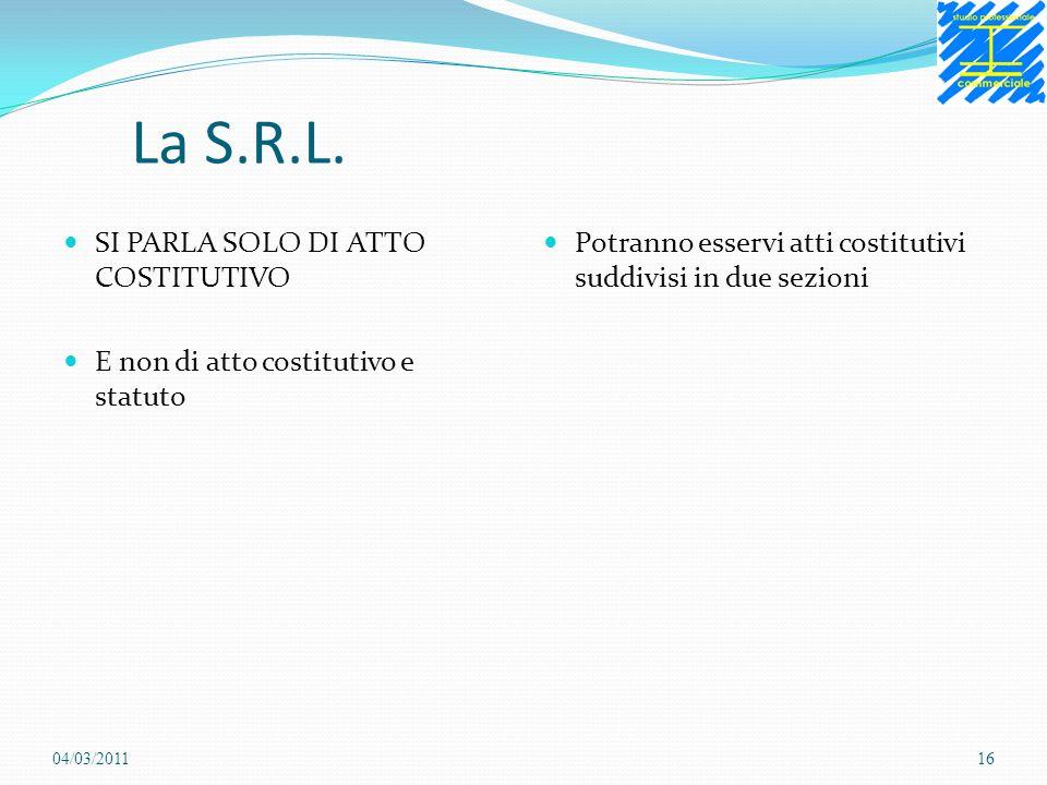 La S.R.L. SI PARLA SOLO DI ATTO COSTITUTIVO E non di atto costitutivo e statuto Potranno esservi atti costitutivi suddivisi in due sezioni 04/03/20111