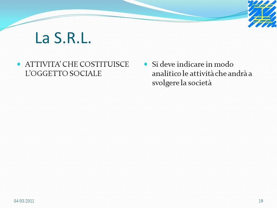 La S.R.L. ATTIVITA CHE COSTITUISCE LOGGETTO SOCIALE Si deve indicare in modo analitico le attività che andrà a svolgere la società 04/03/201119