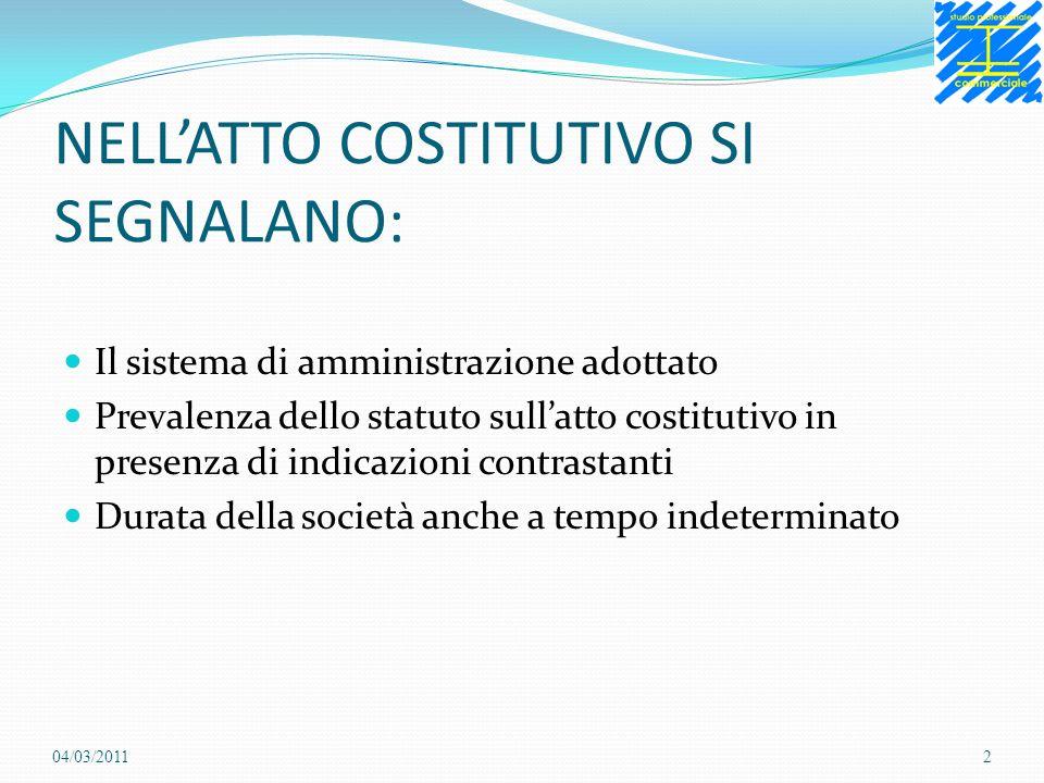 NELLATTO COSTITUTIVO SI SEGNALANO: Il sistema di amministrazione adottato Prevalenza dello statuto sullatto costitutivo in presenza di indicazioni con