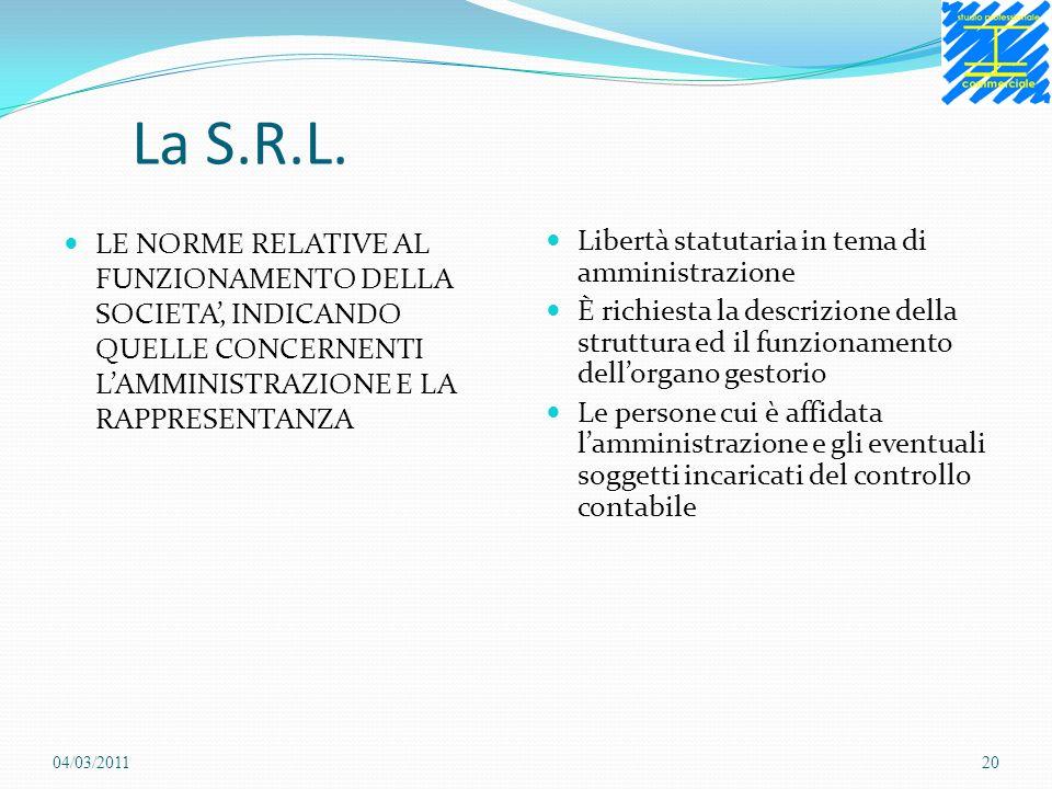 La S.R.L. LE NORME RELATIVE AL FUNZIONAMENTO DELLA SOCIETA, INDICANDO QUELLE CONCERNENTI LAMMINISTRAZIONE E LA RAPPRESENTANZA Libertà statutaria in te