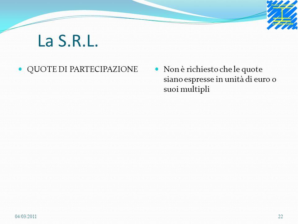 La S.R.L. QUOTE DI PARTECIPAZIONE Non è richiesto che le quote siano espresse in unità di euro o suoi multipli 04/03/201122