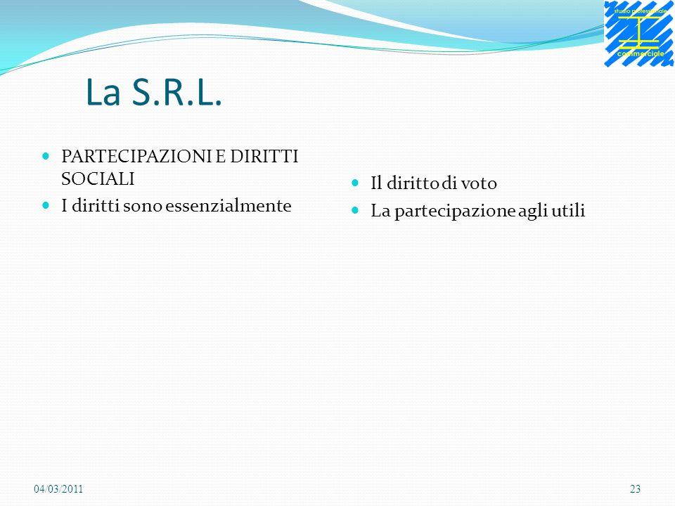 La S.R.L. PARTECIPAZIONI E DIRITTI SOCIALI I diritti sono essenzialmente Il diritto di voto La partecipazione agli utili 04/03/201123