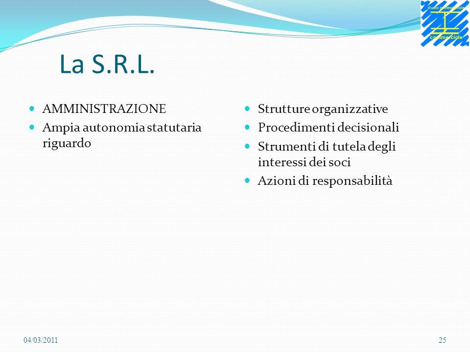 La S.R.L. AMMINISTRAZIONE Ampia autonomia statutaria riguardo Strutture organizzative Procedimenti decisionali Strumenti di tutela degli interessi dei