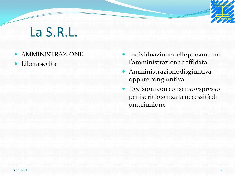 La S.R.L. AMMINISTRAZIONE Libera scelta Individuazione delle persone cui lamministrazione è affidata Amministrazione disgiuntiva oppure congiuntiva De