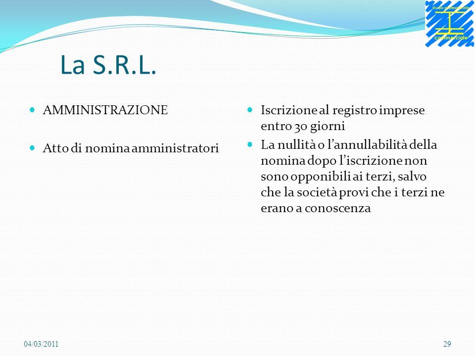La S.R.L. AMMINISTRAZIONE Atto di nomina amministratori Iscrizione al registro imprese entro 30 giorni La nullità o lannullabilità della nomina dopo l