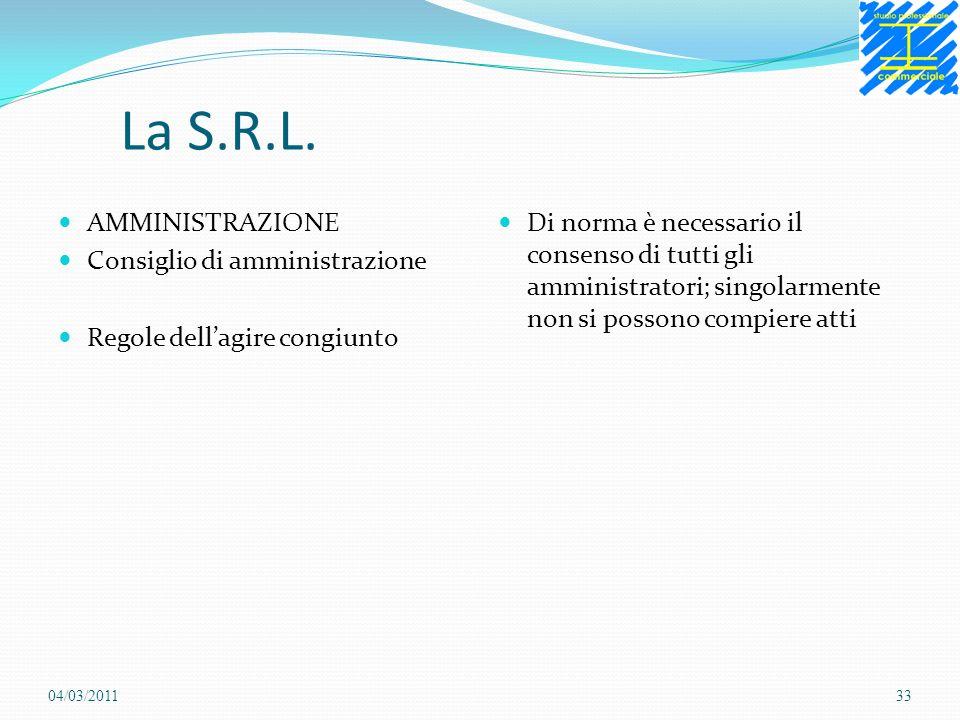 La S.R.L. AMMINISTRAZIONE Consiglio di amministrazione Regole dellagire congiunto Di norma è necessario il consenso di tutti gli amministratori; singo