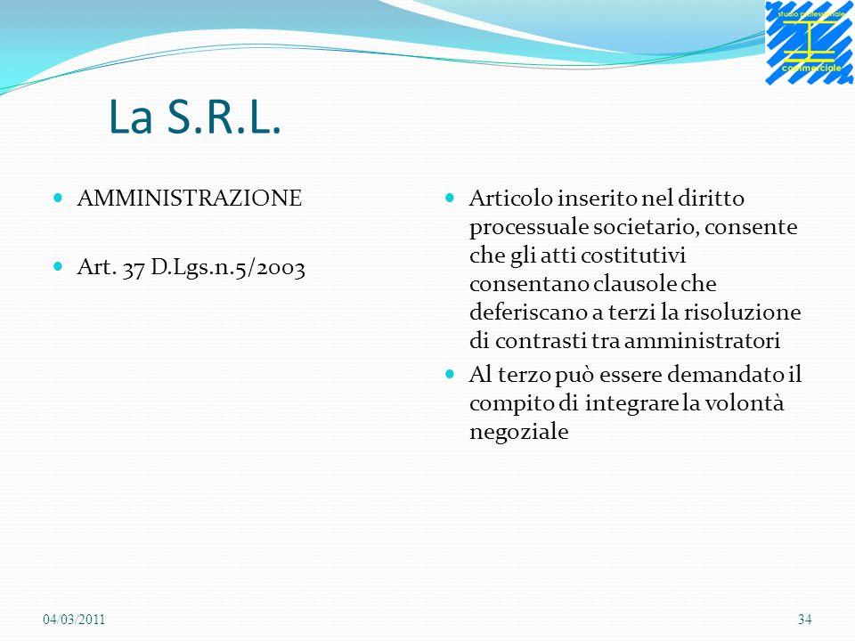 La S.R.L. AMMINISTRAZIONE Art. 37 D.Lgs.n.5/2003 Articolo inserito nel diritto processuale societario, consente che gli atti costitutivi consentano cl