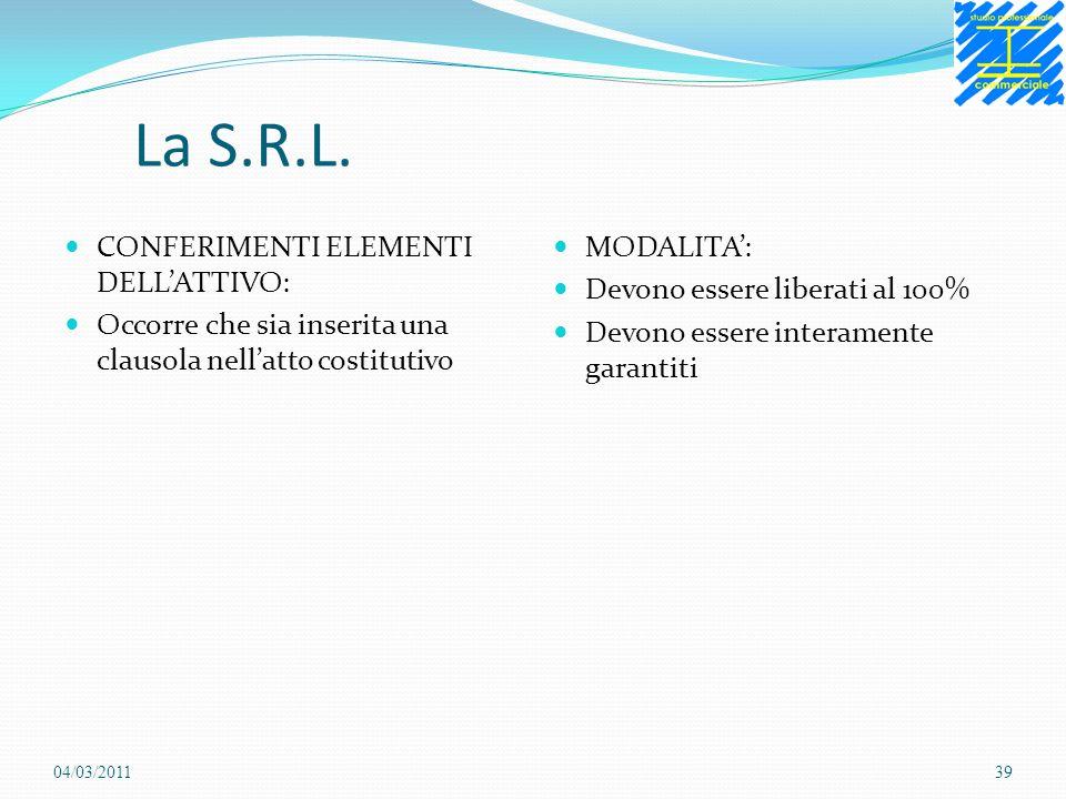 La S.R.L. CONFERIMENTI ELEMENTI DELLATTIVO: Occorre che sia inserita una clausola nellatto costitutivo MODALITA: Devono essere liberati al 100% Devono