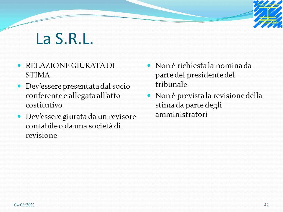 La S.R.L. RELAZIONE GIURATA DI STIMA Devessere presentata dal socio conferente e allegata allatto costitutivo Devessere giurata da un revisore contabi
