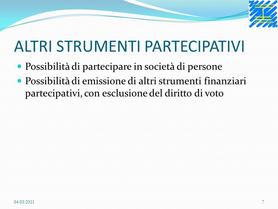 ALTRI STRUMENTI PARTECIPATIVI Possibilità di partecipare in società di persone Possibilità di emissione di altri strumenti finanziari partecipativi, con esclusione del diritto di voto 04/03/20117