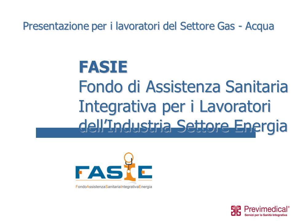 FASIE Fondo di Assistenza Sanitaria Integrativa per i Lavoratori dellIndustria Settore Energia Presentazione per i lavoratori del Settore Gas - Acqua