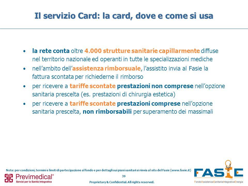 Proprietary & Confidential. All rights reserved. 39 Il servizio Card: la card, dove e come si usa la rete conta oltre 4.000 strutture sanitarie capill