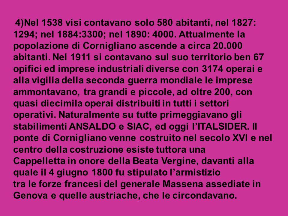 4)Nel 1538 visi contavano solo 580 abitanti, nel 1827: 1294; nel 1884:3300; nel 1890: 4000.