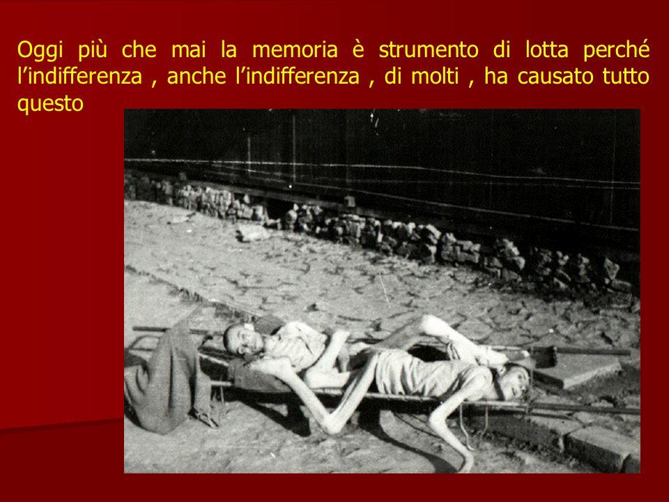 Oggi più che mai la memoria è strumento di lotta perché lindifferenza, anche lindifferenza, di molti, ha causato tutto questo