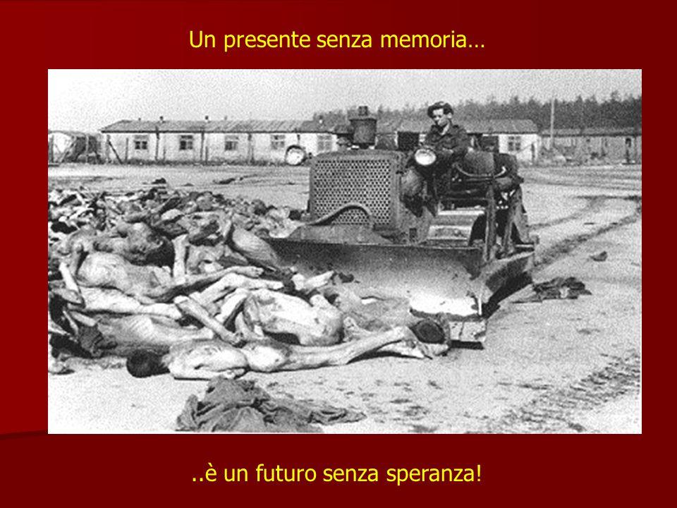 Un presente senza memoria…..è un futuro senza speranza!