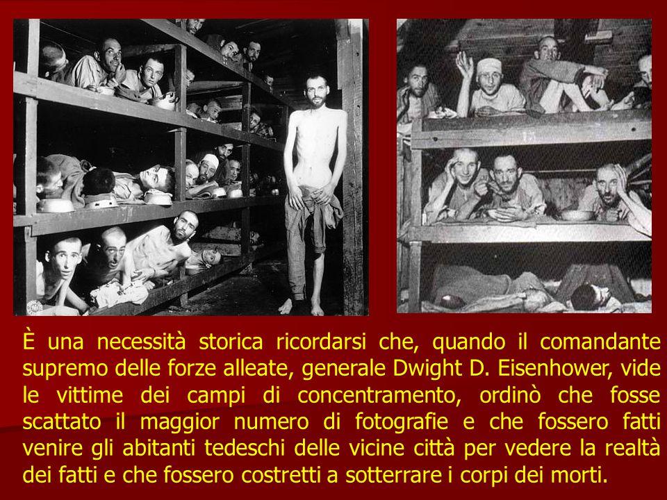 È una necessità storica ricordarsi che, quando il comandante supremo delle forze alleate, generale Dwight D. Eisenhower, vide le vittime dei campi di