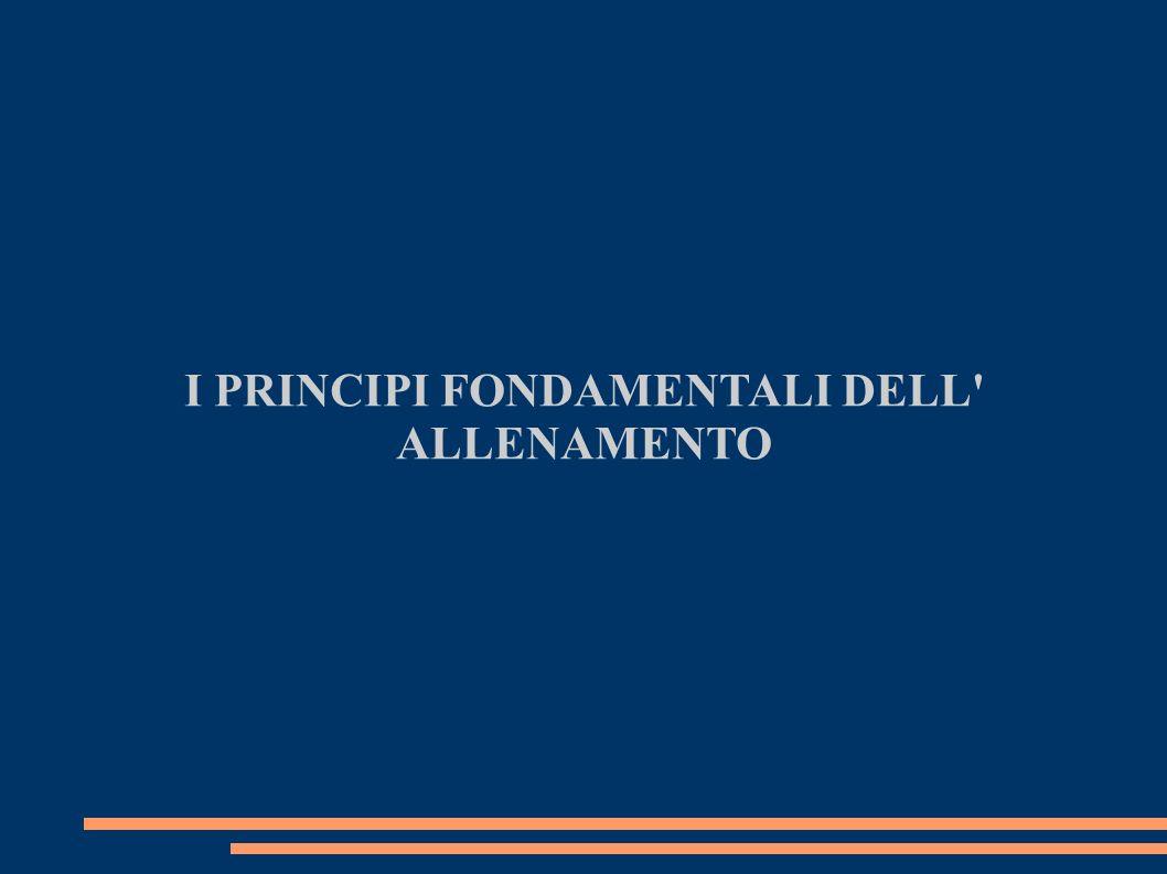 I PRINCIPI FONDAMENTALI DELL' ALLENAMENTO