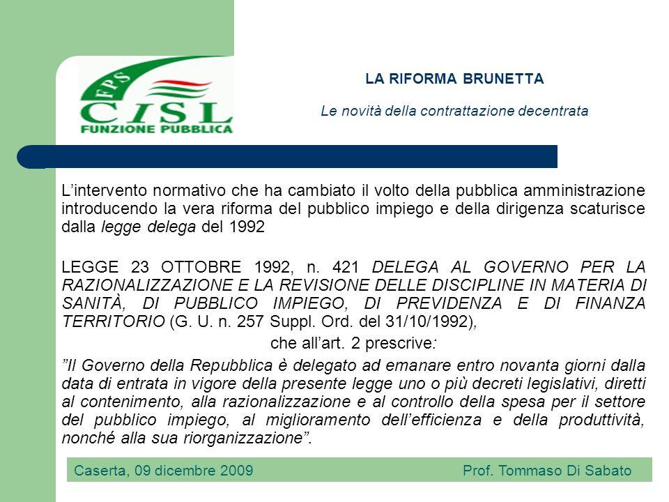 LA RIFORMA BRUNETTA Le novità della contrattazione decentrata In attuazione della legge delega del 1992 il Governo ha emanato il DECRETO LEGISLATIVO 3 FEBBRAIO 1993, n.