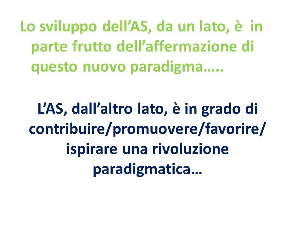 LAS, dallaltro lato, è in grado di contribuire/promuovere/favorire/ ispirare una rivoluzione paradigmatica… Lo sviluppo dellAS, da un lato, è in parte