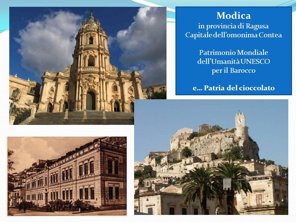 Modica in provincia di Ragusa Capitale dellomonima Contea Patrimonio Mondiale dellUmanità UNESCO per il Barocco e… Patria del cioccolato