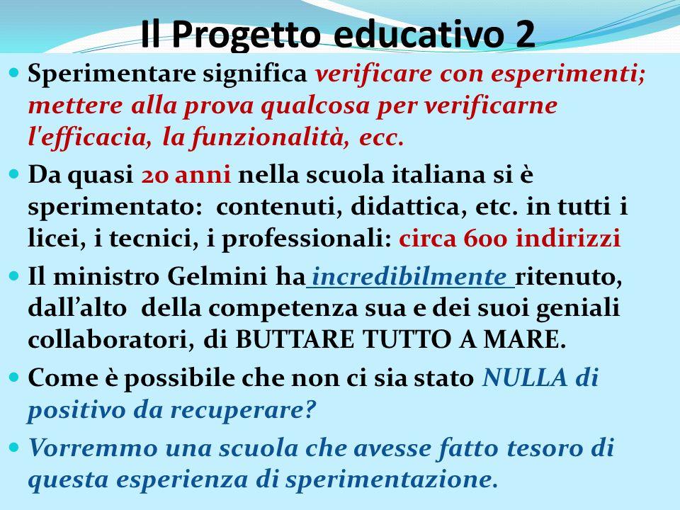 Il Progetto educativo 2 Sperimentare significa verificare con esperimenti; mettere alla prova qualcosa per verificarne l efficacia, la funzionalità, ecc.