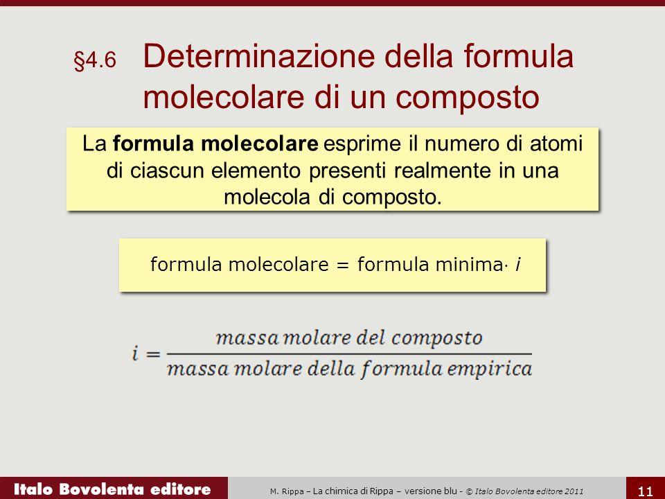 M. Rippa – La chimica di Rippa – versione blu - © Italo Bovolenta editore 2011 11 §4.6 Determinazione della formula molecolare di un composto La formu