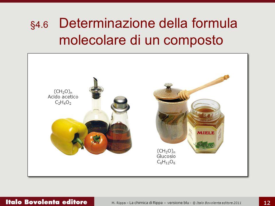 M. Rippa – La chimica di Rippa – versione blu - © Italo Bovolenta editore 2011 12 §4.6 Determinazione della formula molecolare di un composto (CH 2 O)