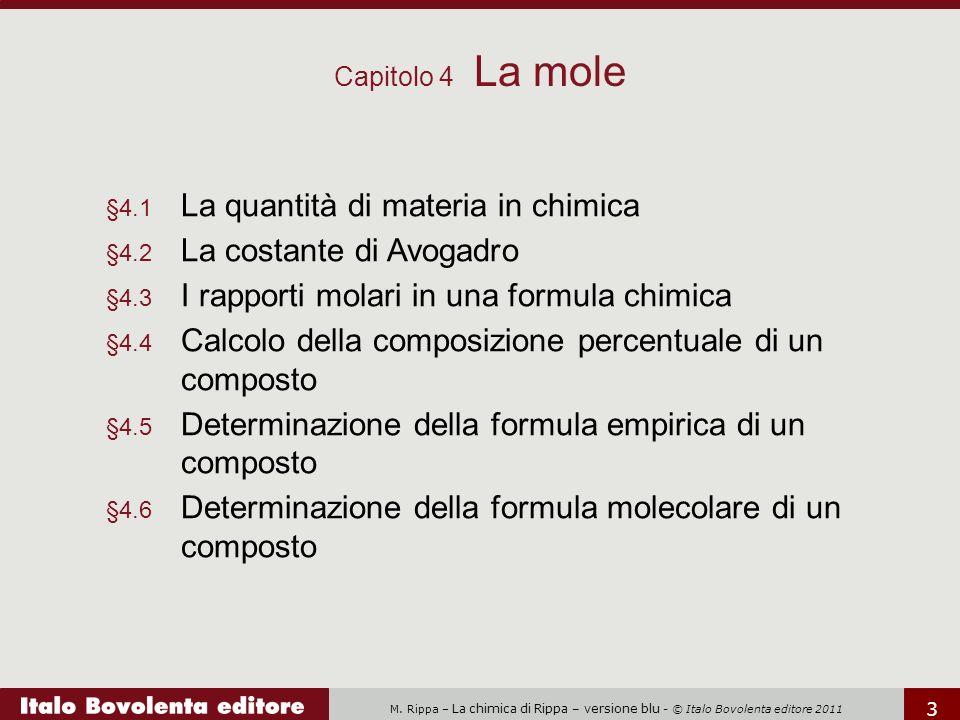 M. Rippa – La chimica di Rippa – versione blu - © Italo Bovolenta editore 2011 3 Capitolo 4 La mole §4.1 La quantità di materia in chimica §4.2 La cos